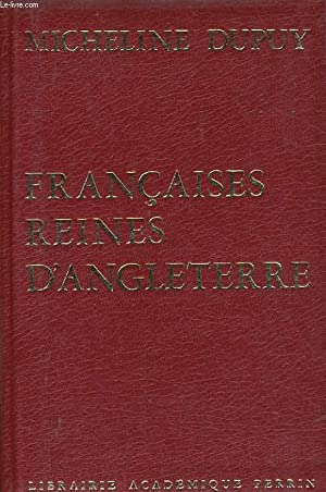 FRANCAISES REINES D'ANGLETERRE: DUPUY Micheline