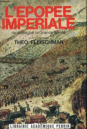 L'EPOPEE IMPERIALE, RACONTEE PAR LA GRANDE ARMEE: FLEISCHMAN Théo