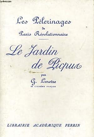 LES PELERINAGES DE PARIS REVOLUTIONNAIRE, LE JARDIN: LENOTRE G.