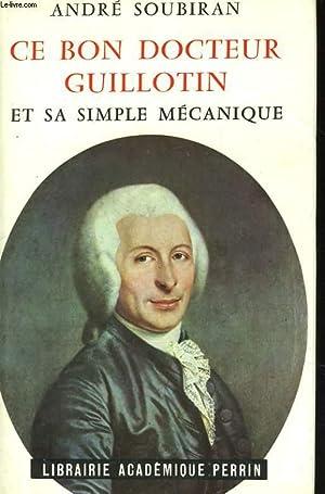 CE BON DOCTEUR GUILLOTIN ET SA SIMPLE: SOUBIRAN André