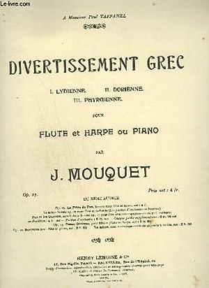 DIVERTISSEMENT GREC - LYDIENNE + DORIENNE + PHYRGIENNE - POUR FLUTE + PIANO OU HARPE.: MOUQUET J.