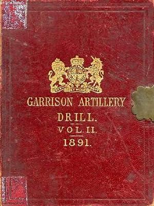 GARRISON ARTILLERY DRILL, VOL. II (1891): COLLECTIF