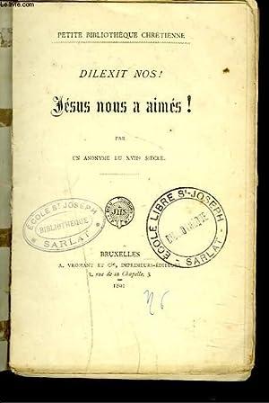 DILEXIT NOS ! JESUS NOUS AIME !: PAR UN ANONYME DU XVIIe SIECLE