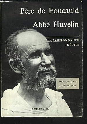 CORRESPONDANCE INEDITE.: PERE DE FOUCAULD, ABBE HUVELIN