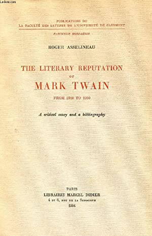 THE LITERARY REPUTATION OF MARK TWAIN, FROM 1910 TO 1950, A CRITICAL ESSAY AND BIBLIOGRAPHY: ...