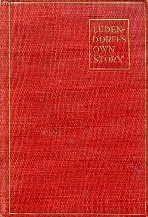 LUDENDORFF'S OWN STORY, AUGUST 1914 - NOVEMBER: LUDENDORFF ERICH VON