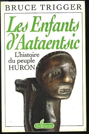 LES ENFANTS D'AATAENTSIC. L'HISTOIRE DU PEUPLE HURON.: BRUCE TRIGGER