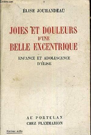 JOIES ET DOULEURS D'UNE BELLE EXCENTRIQUE ENFANCE ET ADOLSCENCE D'ELISE.: JOUHANDEAU ...