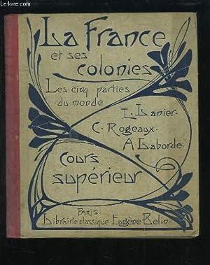 Cours de Géographie Méthodique. La France et ses Colonies. Cours Supérieur.: LANIER L., ROGEAUX C. ...