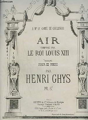 AIR COMPOSE PAR LE ROI LOUIS XIII - POUR LE PIANO.: GHYS HENRI