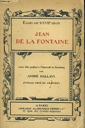 ESSAIS SUR LE XVIIè SIECLE: JEAN DE LA FONTAINE: HALLAYS André