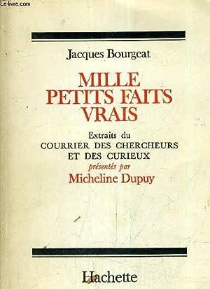 MILLE PETITS FAITS VRAIS EXTRAITS DU COURRIER DES CHERCHEURS ET DES CURIEUX PRESENTES PAR MICHELINE...