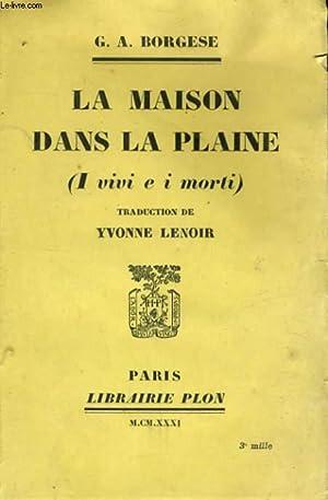 LA MAISON DANS LA PLAINE (I VIVI E I MORTI): BORGESE G. A.