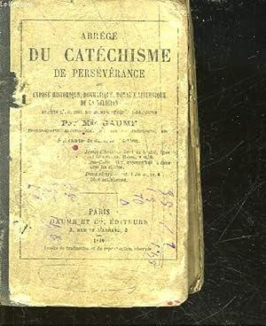ABREGE DU CATECHISME DE PERSEVERANCE OU EXPOSE HISTORIQUE DOGMATIQUE MORAL ET LITURGIE DE LA ...