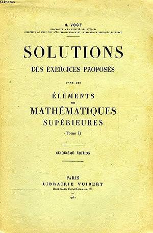 SOLUTIONS DES EXERCICES PROPOSES DANS LES ELEMENTS DE MATHEMATIQUES SUPERIEURES (TOME I): VOGT H.