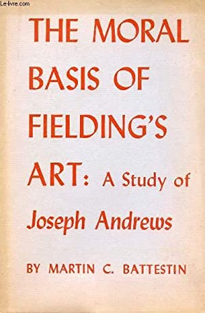 THE MORAL BASIS OF FIELDING'S ART, A STUDY OF 'JOSEPH ANDREWS': BATTESTIN MARTIN C.