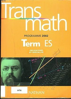 TRANSMATH TERMINALES ES. PROGRAMME 2002. OBLIGATOIRE ET: A. ANTIBI, R.