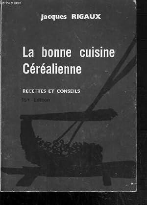 LA BONNE CUISINE CEREALIENNE RECETTES ET CONSEILS 15e EDITION.: RIGAUX JACQUES