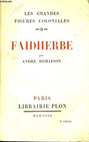 LES GRANDES FIGURES COLONIALES, 9: FAIDHERBE: DEMAISON André