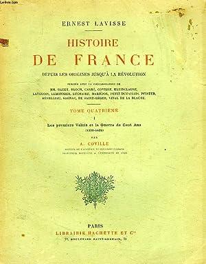 HISTOIRE DE FRANCE DEPUIS LES ORIGINES JUSQU'A LA REVOLUTION, TOME IV, VOL. I, LES PREMIERS ...