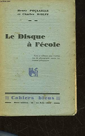LE DISQUE A L'ECOLE: POULAILLE HENRY ET WOLFF CHARLES