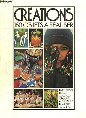 Créations. 150 objets à réaliser : patchwork, bougies, macramé, crochet...