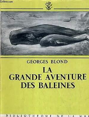 LA GRANDE AVENTURE DES BALEINES / BIBLIOTHEQUE DE LA MER.: BLOND GEORGES
