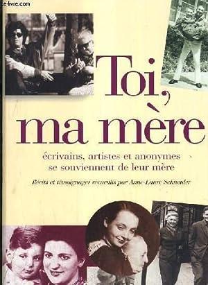 TEMOIGNAGE - TOI, MA MERE.: SCHNEIDER ANNE-LAURE.