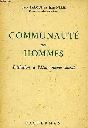 COMMUNAUTE DES HOMMES, INITIATION A L'HUMANISME SOCIAL: LALOUP JEAN, NELIS JEAN