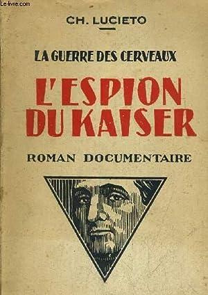LA GUERRE DES CERVEAUX - L'ESPION DU KAISER - ROMAN DOCUMENTAIRE.: CH.LUCIETO