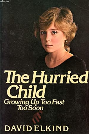 THE HURRIED CHILD, GROWING UP TOO FAST TOO SOON: ELKIND DAVID