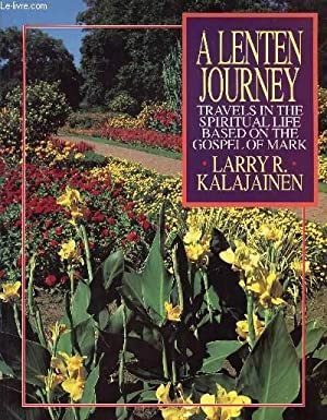A LENTEN JOURNEY, TRAVELS IN THE SPIRITUAL LIFE BASED ON THE GOSPEL OF MARK: KALAJAINEN LARRY R.
