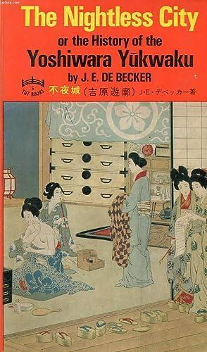 THE NIGHTLESS CITY, OR THE HISTORY OF THE YOSHIWARA YÛWAKU: BECKER J. E. DE