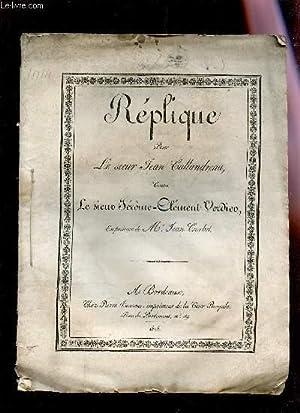 REPLIQUE POUR LE SIEUR JEANCALLANDREAU CONTRE LE SIEUR JEROME-CLEMENT VERDIER, EN PRESENCE DE Mr ...