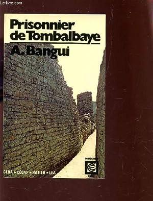 PRISONNIER DE TOMBALBAYE - TEMOIGNAGE.: BANGUI A.