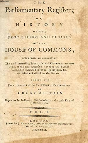 THE PARLIAMENTARY REGISTER, OR HISTORY OF THE PROCEEDINGS AND DEBATES OF THE HOUSE OF COMMONS, VOL....