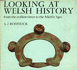 LOOKING AT WELSH HISTORY, FROM THE EARLIEST TIMES TO THE MIDDLE AGES: RODERICK A. J.