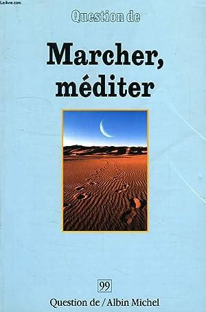 QUESTION DE, N° 99, MARCHER, MEDITER: COLLECTIF