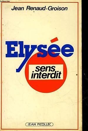 ELYSEE : SENS INTERDIT: RENAUD-GROISON JEAN