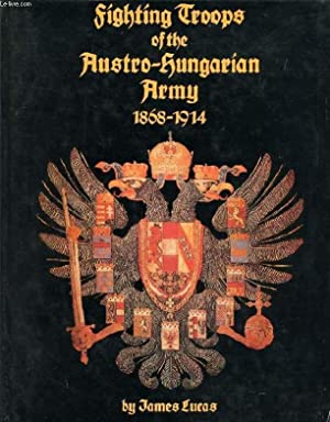 FIGHTING TROOPS OF THE AUSTRO-HUNGARIAN ARMY, 1868-1914: LUCAS JAMES