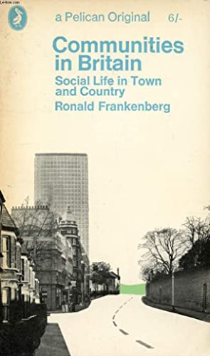 COMMUNITIES IN BRITAIN, SOCIAL LIFE IN TOWN AND COUNTRY: FRANKENBERG RONALD