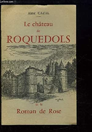 Le château de Roquedols et le Roman de Rose: CAZAL Aimé