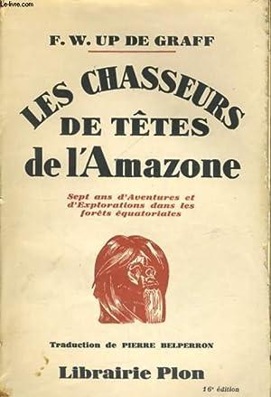 LES CHASSEURS DE TETE DE L'AMAZONE, SEPT ANS D'AVENTURES ET D'EXPLORATIONS DANS LES ...