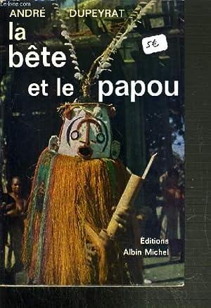 LA BETE ET LE PAPOU.: DUPEYRAT ANDRE.