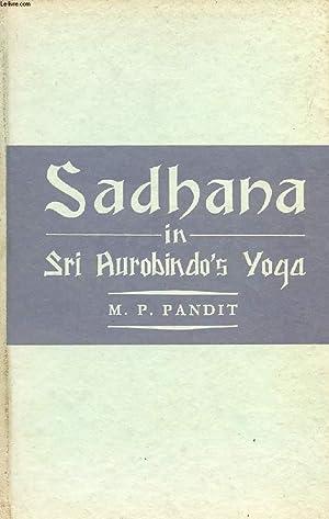 SADHANA IN SRI AUROBINDO'S YOGA: PANDIT M. P.