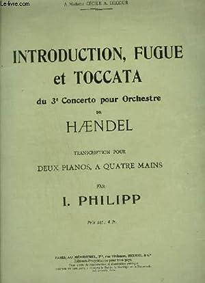 INTRODUCTION, FUGUE ET TOCCATA - DU 3° CONCERTO POUR ORCHESTRE DE HAENDEL.: PHILIPP I.
