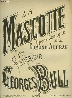 LA MASCOTTE - OPERA COMIQUE 1° FANTAISIE: BULL GEORGES