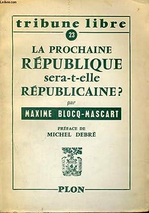 LA PROCHAINE REPUBLIQUE SERA-T-ELLE REPUBLICAINE ?: BLOCQ-MASCART Maxime