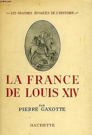 LA FRANCE DE LOUIS XIV: GAXOTTE PIERRE