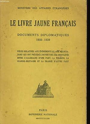 LE LIVRE JAUNE FRANCAIS - DOCUMENTS DIPLOMATES 1938-1939: MINISTERE DES AFFAIRES ETRANGERES